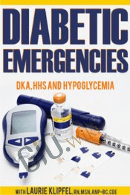 Diabetic Emergencies: DKA, HHS and Hypoglycemia - Laurie Klipfel