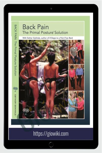 Back Pain: The Primal Posture Solution - Esther Gokhale