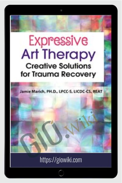 Expressive Art Therapy: Creative Solutions for Trauma Recovery - Jamie Marich