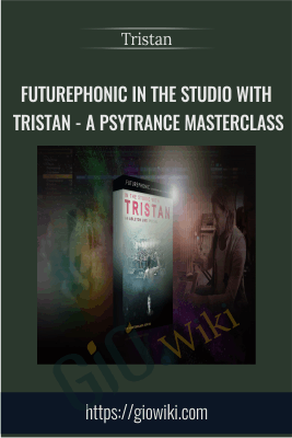 Futurephonic In the Studio With Tristan - A Psytrance Masterclass - Tristan Cooke