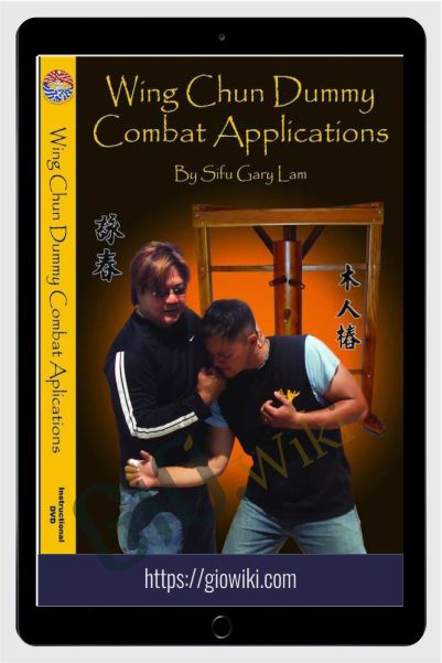 Wing Chun Combat Dummy Applications - Gary Lam