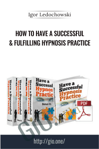 How To Have A Successful & Fulfilling Hypnosis Practice – Igor Ledochowski