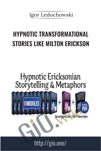 Hypnotic Transformational Stories Like Milton Erickson - NEW - Igor Ledochowski