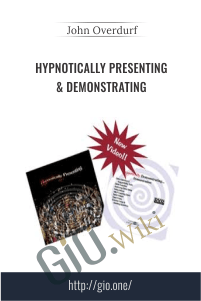 Hypnotically Presenting & Demonstrating - John Overdurf