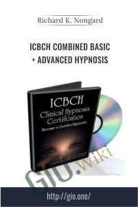 ICBCH Combined Basic + Advanced Hypnosis - Richard K. Nongard