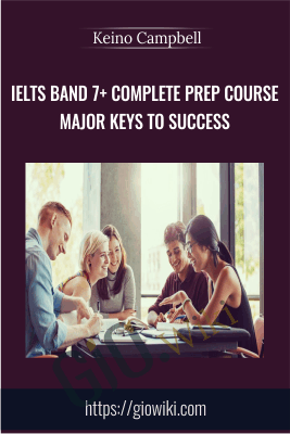 IELTS Band 7+ Complete Prep Course Major Keys to Success - Keino Campbell