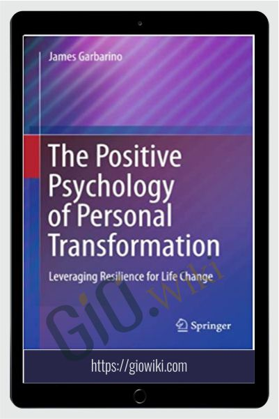 The Positive Psychology of Personal Transformation - James Garbarino