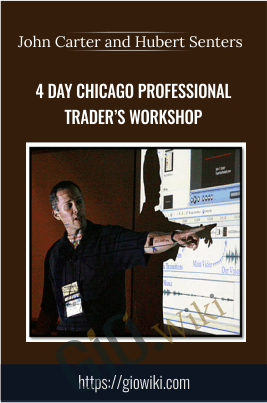 4 Day Chicago Professional Trader's Workshop - John Carter and Hubert Senters