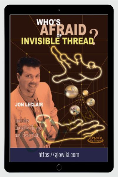Whos Afraid of Invisible Thread - Jon Leclair
