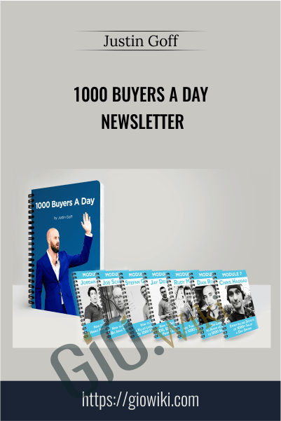 1000 Buyers a Day Newsletter – Justin Goff