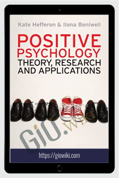 Positive Psychology - Theory, Research and Applications - Kate Hefferon & Ilona Boniwell