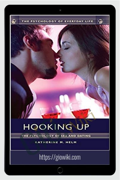 Hooking Up: The Psychology of Sex and Dating - Katherine M. Helm