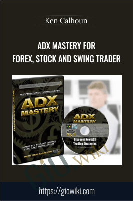 ADX MASTERY for Forex, Stock and Swing Trader - Ken Calhoun