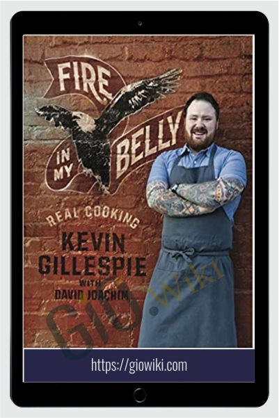 Fire in My Belly: Real Cooking - Kevin Gillespie