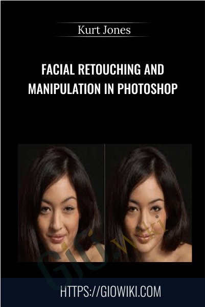 Facial Retouching and Manipulation in Photoshop - Kurt Jones