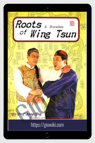 Roots and Branches of Wing Tsun - Leung Ting