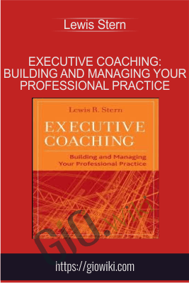 Executive Coaching: Building and Managing Your Professional Practice - Lewis Stern