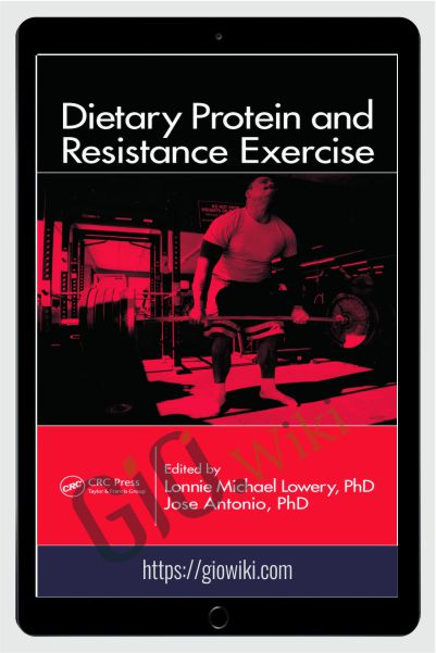 Dietary Protein and Resistance Exercise - Lonnie Michael Lowery & Jose Antonio