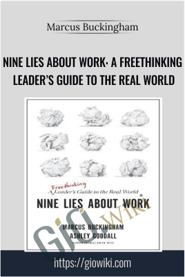 Nine Lies About Work: A Freethinking Leader's Guide to the Real World - Marcus Buckingham