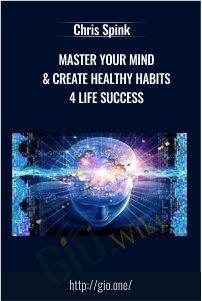 Master Your Mind & Create Healthy Habits 4 Life Success – Chris Spink