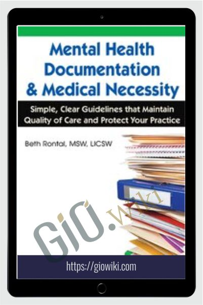 Mental Health Documentation & Medical Necessity: Simple, Clear Guidelines that Maintain Quality of Care and Protect Your Practice
