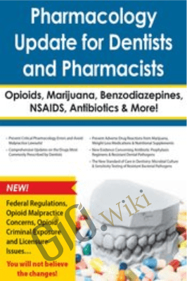 Pharmacology Update for Dentists and Pharmacists: Opioids, Marijuana, Benzodiazepines, NSAIDS, Antibiotics & More - Eric Bornstein