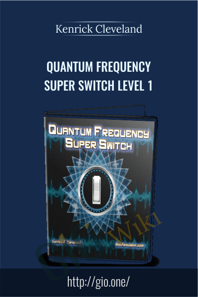 Quantum Frequency Super Switch Level 1 – Kenrick Cleveland