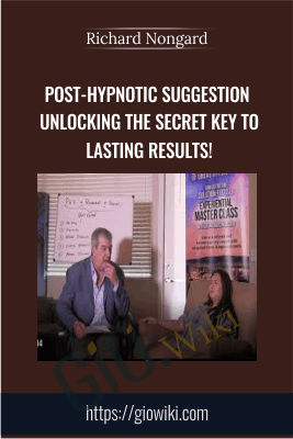 Post-Hypnotic Suggestion Unlocking the Secret Key to Lasting Results! - Richard Nongard