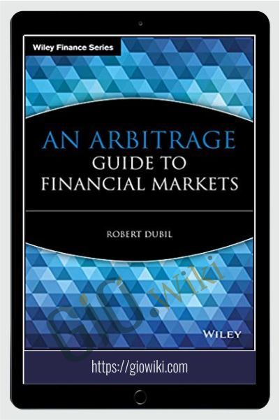 An Arbitrage Guide To Financial Markets – Robert Dubil