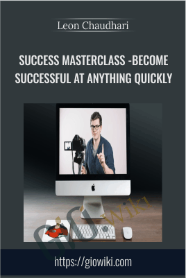 Success Masterclass - Become Successful At Anything Quickly - Leon Chaudhari
