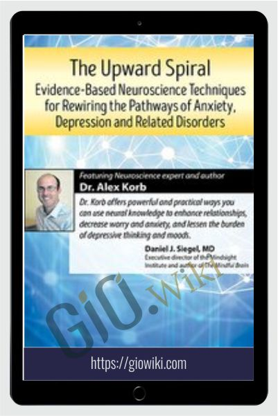 The Upward Spiral: Evidence-Based Neuroscience Approaches for Treating Anxiety, Depression and Related-Disorders