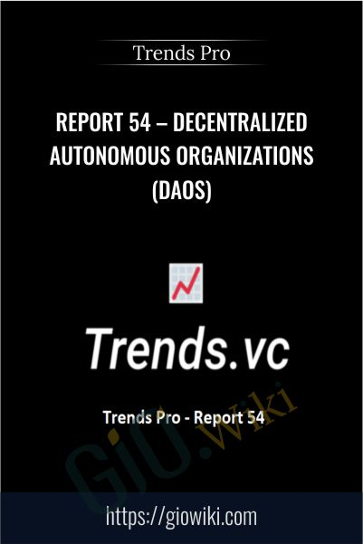 Report 54 – Decentralized Autonomous Organizations (DAOs) – Trends Pro