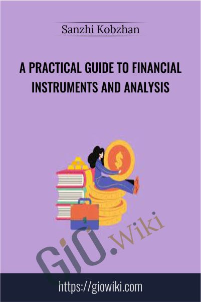 A practical guide to financial instruments and analysis - Sanzhi Kobzhan