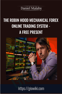 The Robin Hood Mechanical Forex Online Trading System - A Free Present - Daniel Malaby