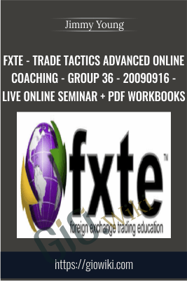 FXTE - Trade Tactics Advanced Online Coaching - Group 36 - 20090916 - Live Online Seminar + PDF Workbooks - Jimmy Young