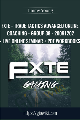 FXTE - Trade Tactics Advanced Online Coaching - Group 38 - 20091202 - Live Online Seminar + PDF Workbooks - Jimmy Young
