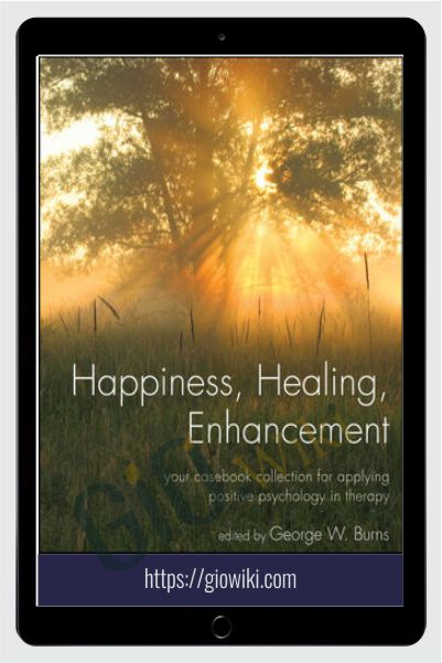 Happiness, Healing, Enhancement - George W. Burns