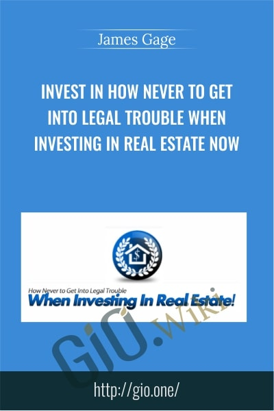 Invest in How Never to Get Into Legal Trouble When Investing In Real Estate Now - James Gage