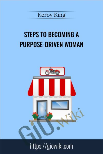 Steps To Becoming a Purpose-Driven Woman - Keroy King