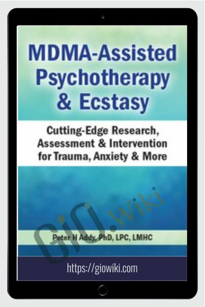 MDMA-Assisted Psychotherapy & Ecstasy: Cutting-Edge Research, Assessment & Intervention for Trauma, Anxiety & More