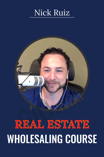 Real Estate Wholesaling Course - Nick Ruiz