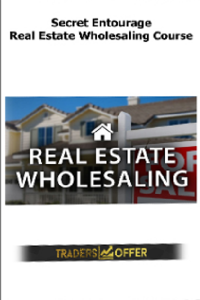 Real Estate Wholesaling Course - Secret Entourage