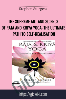 The Supreme Art and Science of Raja and Kriya Yoga: The Ultimate Path to Self-Realisation - Stephen Sturgess