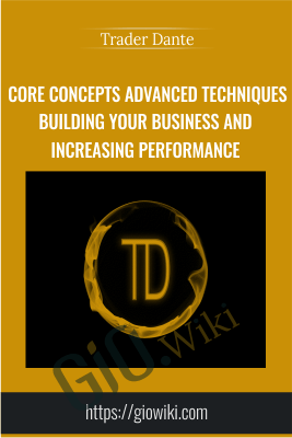 Core Concepts Advanced Techniques Building Your Business and Increasing Performance - Trader Dante