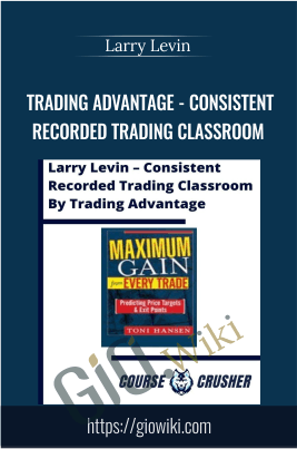 Trading Advantage - Consistent Recorded Trading Classroom - Larry Levin