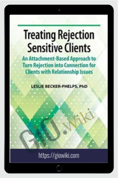 Treating Rejection Sensitive Clients: An Attachment-Based Approach to Turn Rejection into Connection for Clients with Relationship Issues