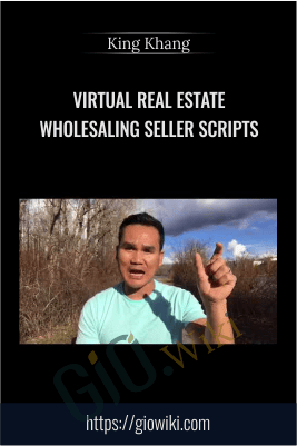 Virtual Real Estate Wholesaling Seller Scripts (AMAZING Seller Script Package - Wholesale to Millions) - King Khang