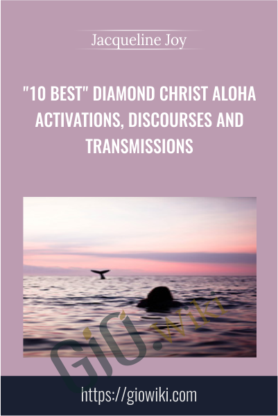 """10 Best"" Diamond Christ Aloha Activations, Discourses and Transmissions - Jacqueline Joy"