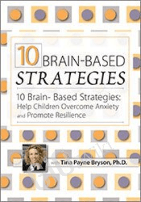 10 Brain-Based Strategies: Help Children Overcome Anxiety and Promote Resilience - Tina Payne Bryson