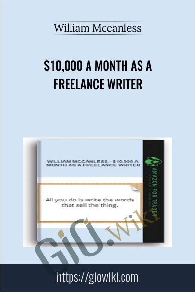 $10,000 A Month As A Freelance Writer - William Mccanless